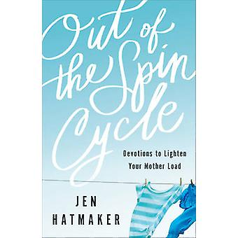 Out of the Spin Cycle - Devotions to Lighten Your Mother Load by Jen H