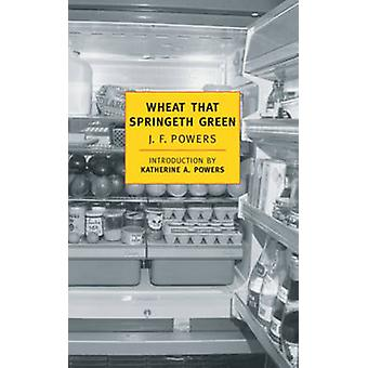Wheat That Springeth Green by J. F. Powers - Katherine A. Powers - 97