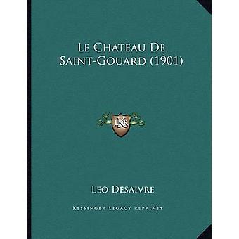 Le Chateau de Saint-Gouard (1901) by Leo Desaivre - 9781167320484 Book