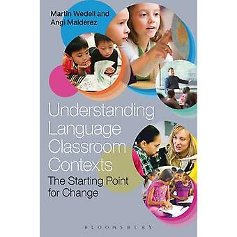 Understanding Language Classroom Contexts - The Starting Point for Cha