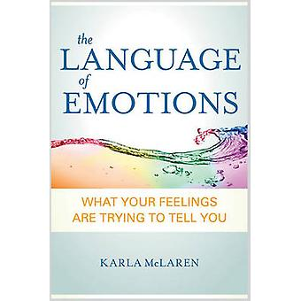 The Language of Emotions - What Your Feelings are Trying to Tell You b