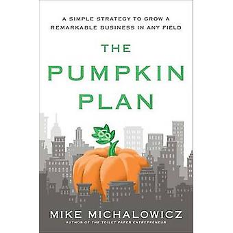 The Pumpkin Plan - A Simple Strategy to Grow a Remarkable Business in