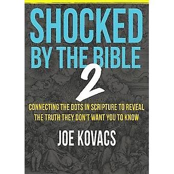 Shocked by the Bible 2 - Connecting the Dots in Scripture to Reveal th