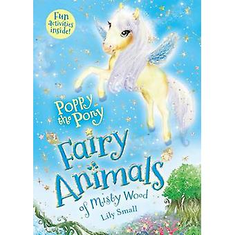 Poppy the Pony - Fairy Animals of Misty Wood by Lily Small - 978162779