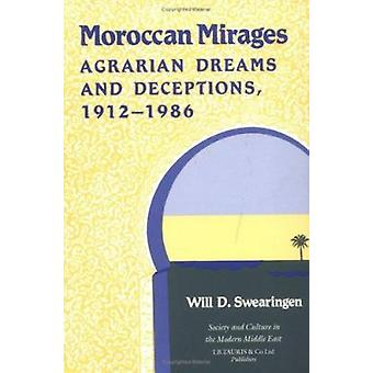 Moroccan Mirages - Agrarian Dreams and Deceptions - 1912-86 by Will D.
