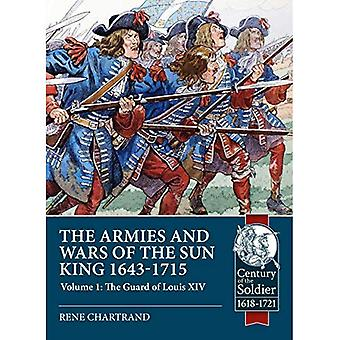 The Armies and Wars of the Sun King 1643-1715: Volume 1: the Guard of Louis XIV (Century of the Soldier)