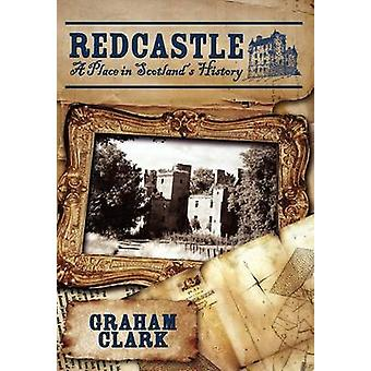 Redcastle A Place in Scotlands History by Clark & Graham