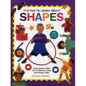 Its Fun to Learn About Shapes by Arianne Holden