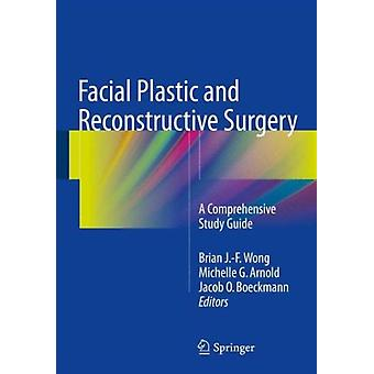 Facial Plastic and Reconstructive Surgery: A Comprehensive Study Guide (Paperback) by Wong Brian J. F. Arnold Michelle G. Boeckmann Jacob O.