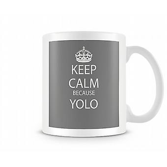 Keep Calm Because Yolo Printed Mug