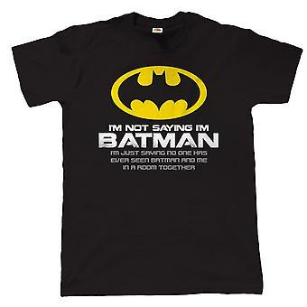 Im Not Saying Im Batman Mens Funny Superhero T Shirt, Birthday Gift For Dad