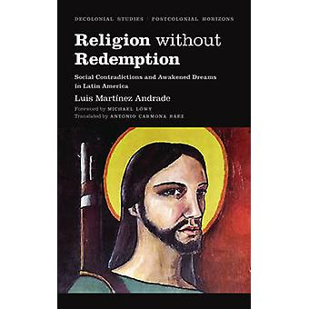 Religion Without Redemption - Social Contradictions and Awakened Dream