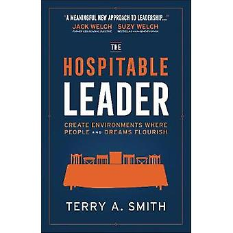 The Hospitable Leader - Create Environments Where People and Dreams Fl