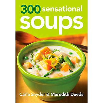 300 Sensational Soups by Meredith Deeds - Carla Snyder - 978077880196