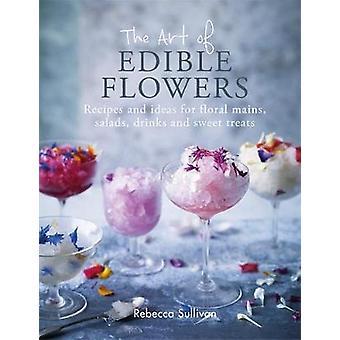 Die Kunst der natürlichen essbaren Blüten von Rebecca Sullivan - 9780857834768