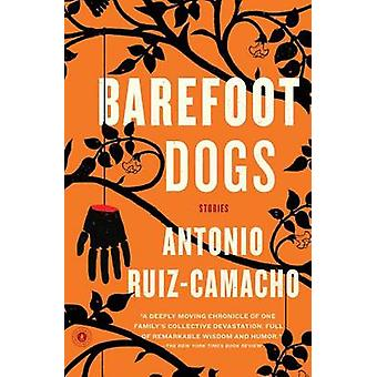 Barefoot Dogs - Stories by Antonio Ruiz-Camacho - 9781476784977 Book