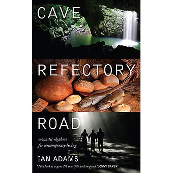 Cave Refectory Road - Monastic Rhythms for Contemporary Living (1) by