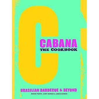 The Cabana Cookbook - Brasilian Barbecue and Beyond by David Ponte - L