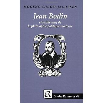 Jean Bodin et Le Dilemme de La Philosophie Politique Moderne by Mogen