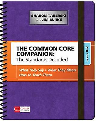 The Common Core Companion - the Standards Decoded - What They Say - Wh