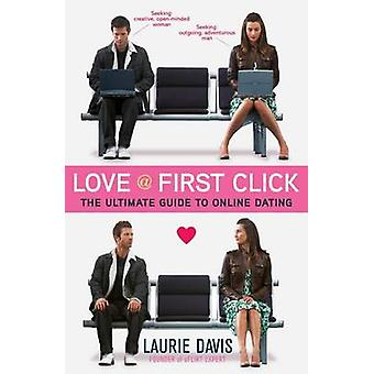 Love at First Click - The Ultimate Guide to Online Dating by Laurie Da