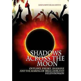 Shadows Across the Moon - Outlaws - Freaks - Shamans and the Making of