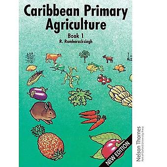 Caribbean Primary Agriculture - Book 1 New Edition: Bk.1