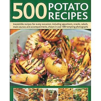 500 Potato Recipes: Irresistible Recipes for Every Occasion Including Soups, Appetizers, Snacks, Main Courses and Accompaniments [Illustrated]