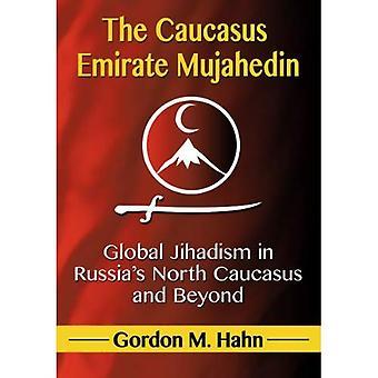 Caucasus mudżahedini Emirate: Globalne dżihadyzmem w Rosji na Kaukazie Północnym i Beyond