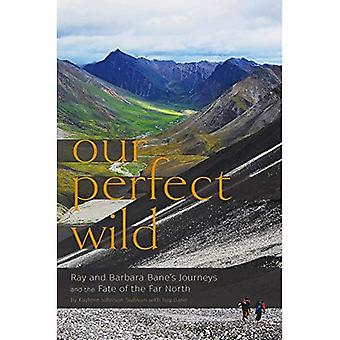 Our Perfect Wild: Ray & Barbara Bane's Journeys and the Fate of Far North