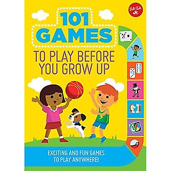 101 Games to Play Before You Grow Up: Exciting and fun games to play anywhere� (101 Things)