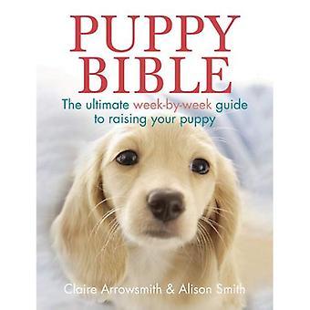 Puppy Bijbel: De ultieme-weken-gids tot het verhogen van uw pup