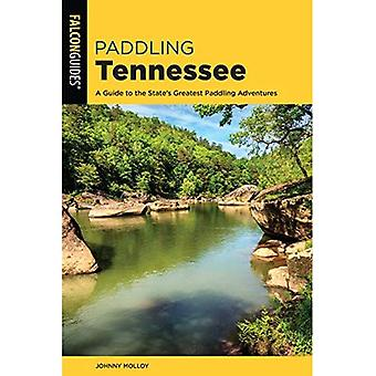 Paddling Tennessee: A Guide� to the State's Greatest Paddling Adventures (Paddling Series)