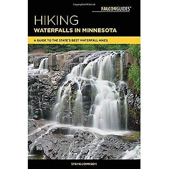 Hiking Waterfalls in Minnesota: A Guide to the State's Best Waterfall Hikes (Hiking Waterfalls)