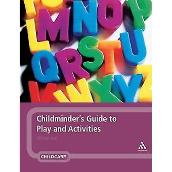 Childminders Guide to Play and Activities by Lee & Allison