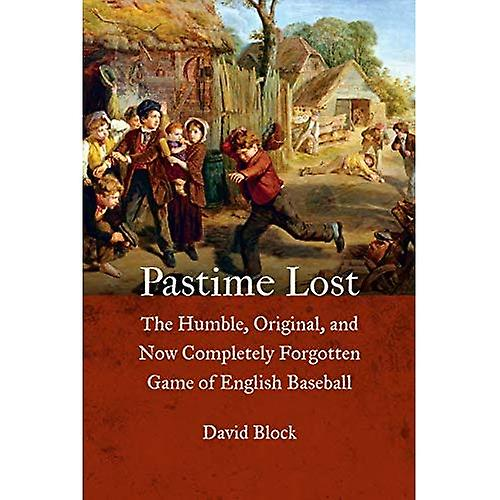 Pastime Lost: The Humble, Original, and Now Completely Forgotten Game of English Baseball
