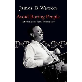 Avoid Boring People Lessons from a Life in Science by Watson & James D.