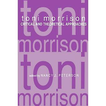 Toni Morrison Critical and Theoretical Approaches by Peterson & Nancy J.