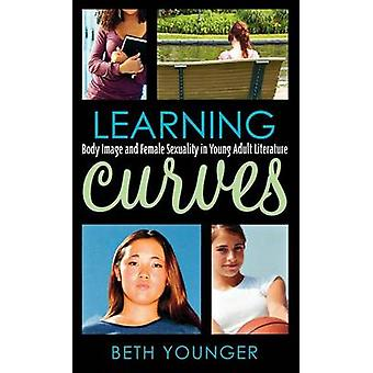 Learning Curves Body Image and Female Sexuality in Young Adult Literature by Younger & Beth