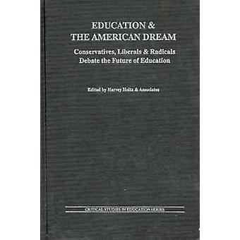 Education and the American Dream Conservatives Liberals and Radicals Debate the Future of Education by Holtz & Harvey