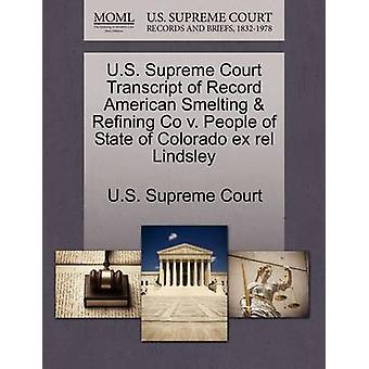 U.S. Supreme Court Transcript of Record American Smelting  Refining Co v. People of State of Colorado ex rel Lindsley by U.S. Supreme Court