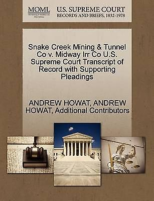 Snake Creek Mining  Tunnel Co v. Midway Irr Co U.S. Supreme Court Transcript of Record with Supporting Pleadings by HOWAT & ANDREW