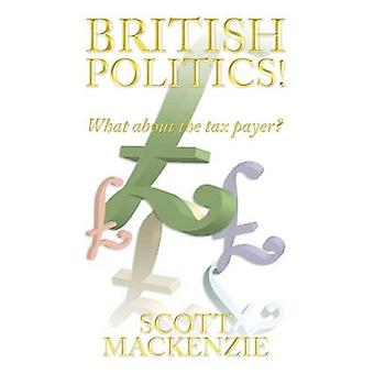 British Politics What about the Tax Payer by MacKenzie & Scott