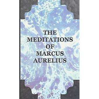 The Meditations of Marcus Aurelius by Aurelius & Marcus