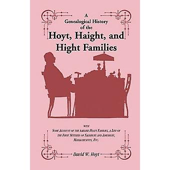 A Genealogical History of the Hoyt Haight and Hight Families with Some Account of the earlier Hyatt Families a List of the First Settlers of Salisbury and Amesbury Massachusetts Etc. by Hoyt & David W.