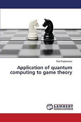 Application of quantum computing to game theory by Frckiewicz Piotr