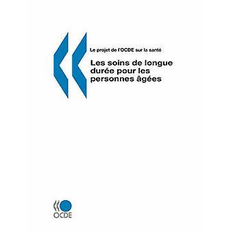 Le projet de lOCDE sur la sante Les soins de longue duree pour les personnes gees av OCDE. Publie par utgaver OCDE