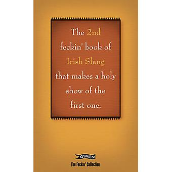 The 2nd Book of Feckin' Irish Slang That'll Make a Holy Show of the F