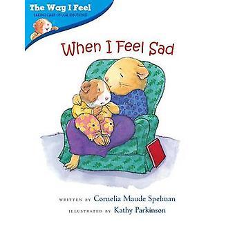 When I Feel Sad by Cornelia Maude Spelman - Kathy Parkinson - 9780807