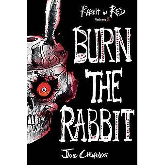 Burn the Rabbit - Rabbit in Red Volume Two by Joe Chianakas - 97809976